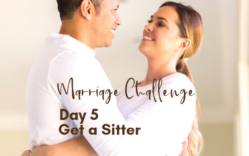 Marriage Challenge Day 5 Get a Sitter | Renée at Great Peace #marriagechallenge #marriagemoments #marriage #wives