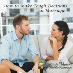 Learn to make tough decisions in marriage. | Marriage Moments with Great Peace Academy