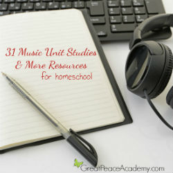 31 Music Unit Studies & More Resources for Homeschool   Great Peace Academy #ihsnet