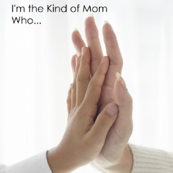 I'm the Kind of Mom who... | Renée at Great Peace