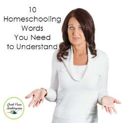 10 Homeschooling Words You Need to Understant | Great Peace Academy