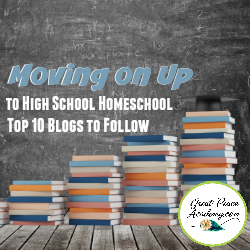 Moving up to High School Homeschool 10 Blogs to Follow | Great Peace Academy #ihsnet