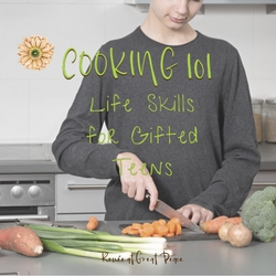 Cooking 101 Life Skills for Gifted Teens