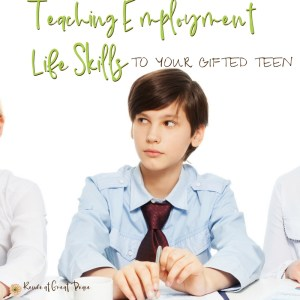 Teaching Employment Life Skills to Your Gifted Teen | Renée at Great Peace #ihsnet #gifted