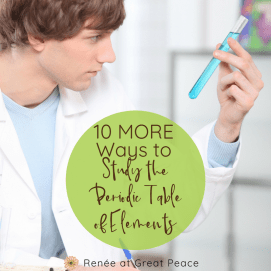10 MORE Fun Ways to Study the Periodic Table   Renée at Great Peace #science #chemistry #homeschooling #ihsnet