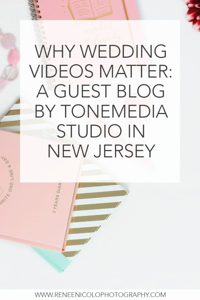 Tonemedia Studio, NJ wedding videographers, shares why having a wedding video matters as guest bloggers for Renee Nicolo Photography