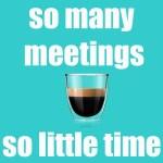 so many meetings