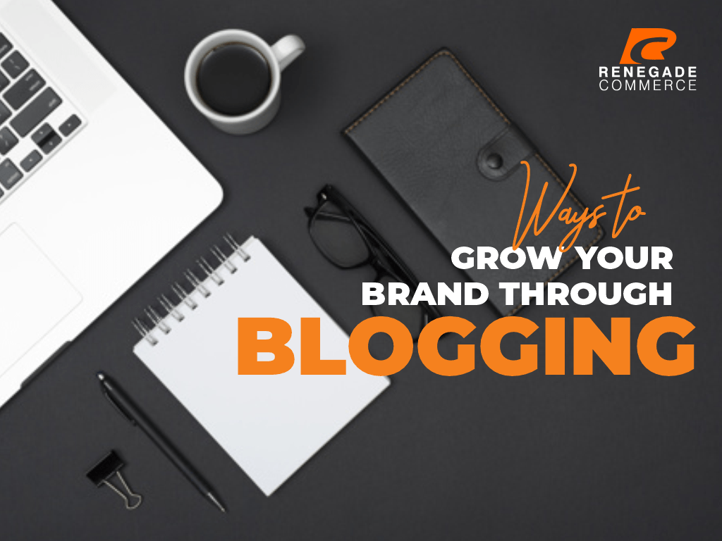 6 Ways to Grow Your Brand Through Blogging