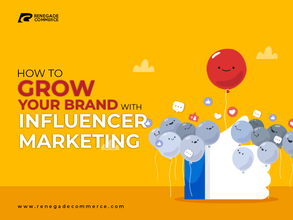 How To Grow Your Brand With Influencer Marketing