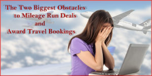 The Two Biggest Obstacles to Mileage Run Deals and Award Space Bookings