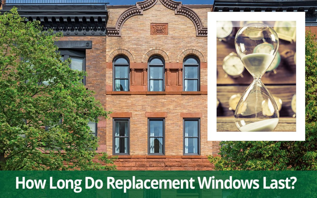 how long should replacement windows last