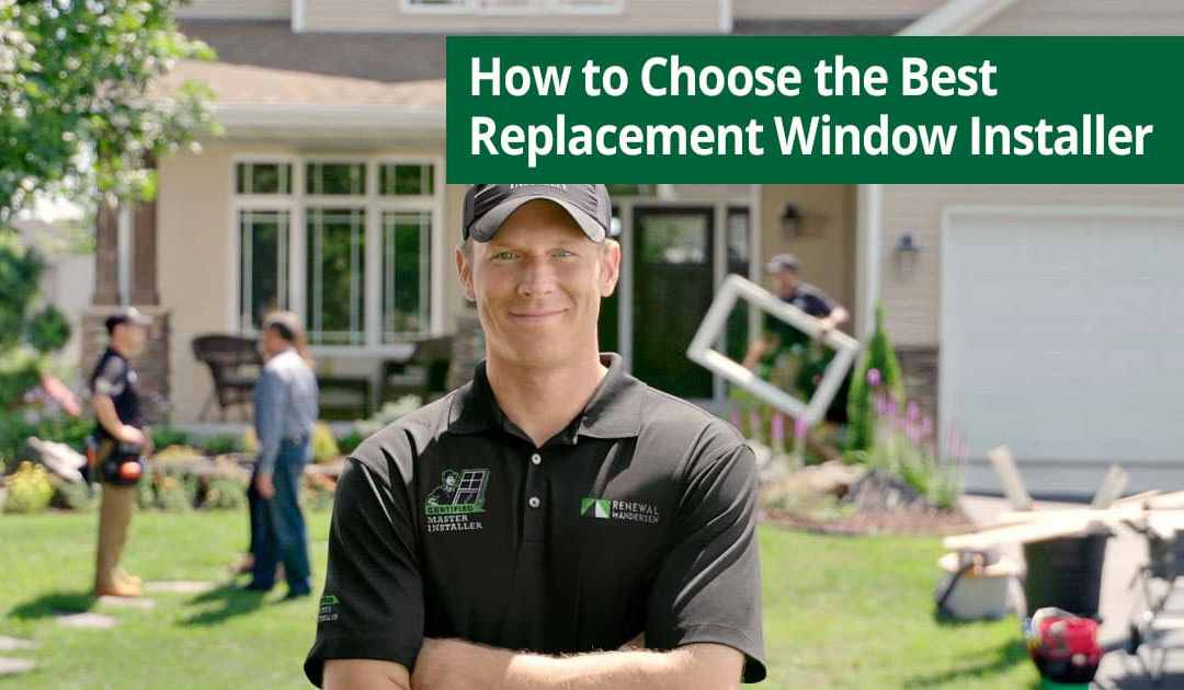How to Choose the Best Replacement Window Installer