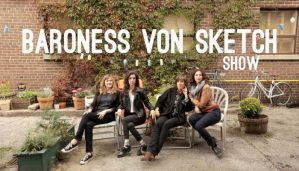 Baroness von Sketch Show & Still Standing Renewed For Seasons 2 & 3 By CBC!