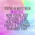 beautiful, healthier, fitter, stronger