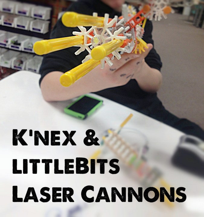 K'nex and littleBits laser cannons