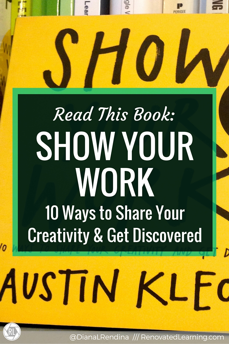 Read this Book: Show Your Work | Austin Kleon's book, Show Your Work, is a fantastic resource.  He offers excellent advice on how we should all be putting our work out there, no matter whether we're a creative, educator or whatever.  This book will inspire you.