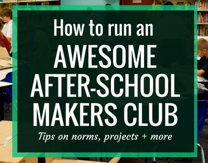 How to run an AWESOME After-school Makers Club | I've run an after-school Makers Club at my school for the last two years. Learn my tips on setting norms and routines, balancing guided projects & free time, building in reflection and sharing your projects with the world.