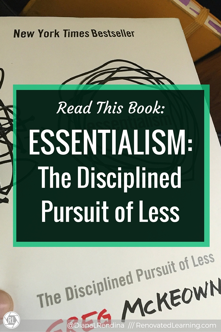 Read This Book: Essentialism: The Disciplined Pursuit of Less | I'm the type of person who tends to over commit myself and then get really stressed out. This book is a beautiful reminder to step back and focus on where your passions truly lie. Less, but better. | RenovatedLearning.com