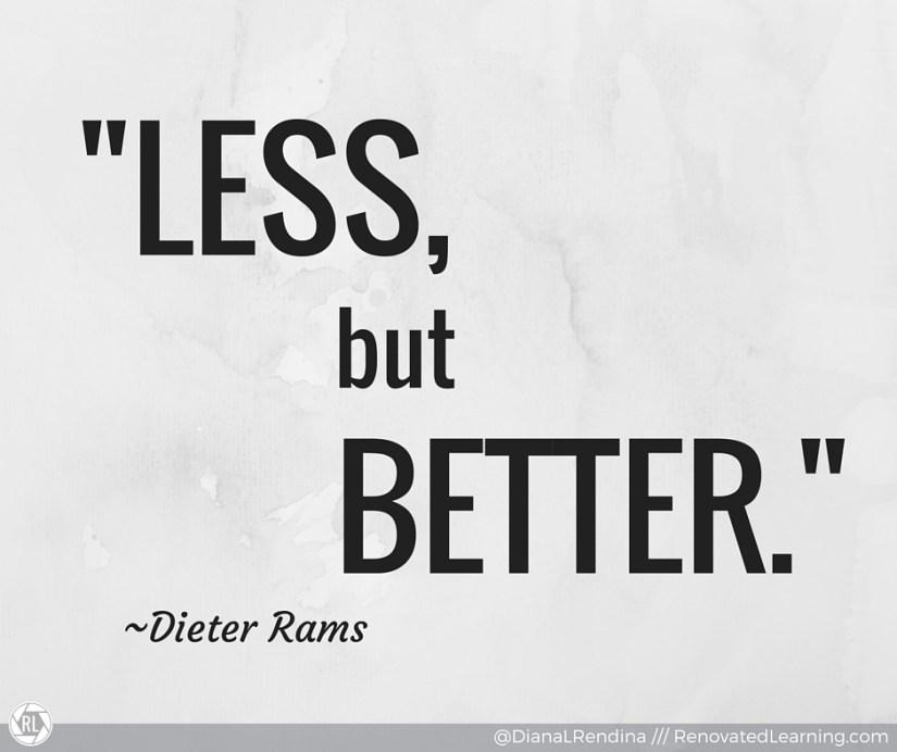 """Less, but better"" Dieter Rams"