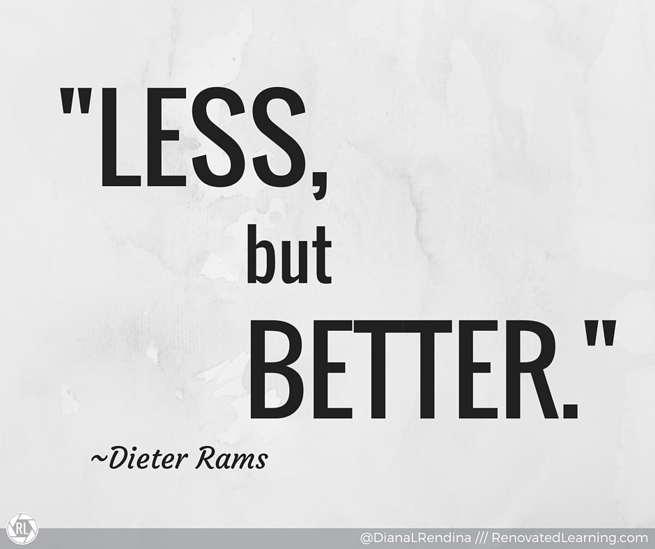 """Less, but better"" Dieter Rams"