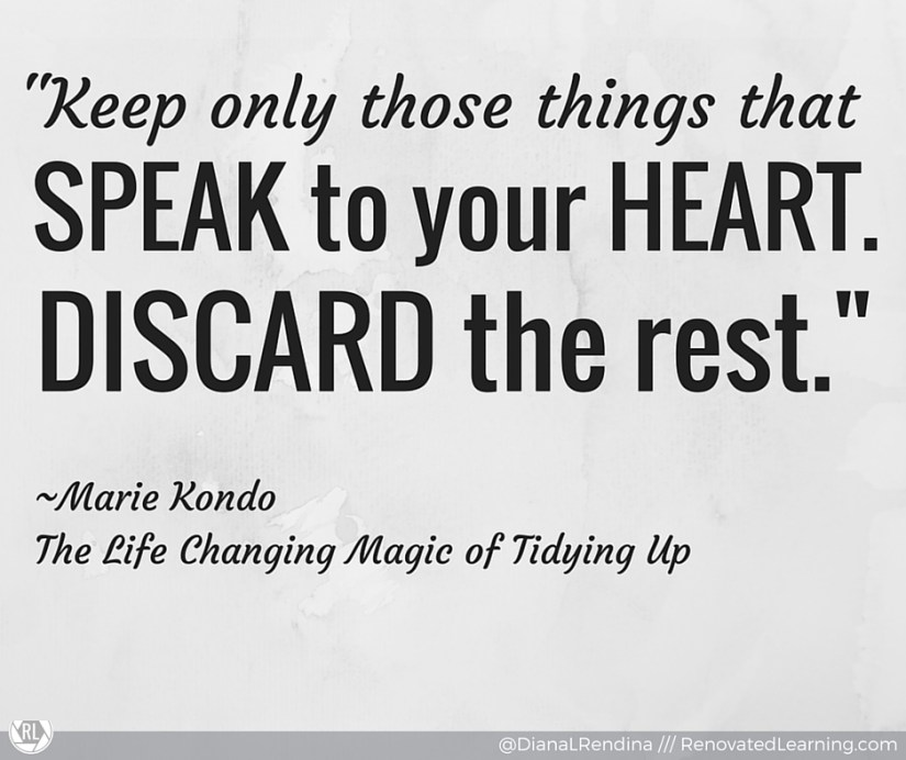 """""""Keep only those things that speak to your heart. Discard the rest."""" ~Marie Kondo"""