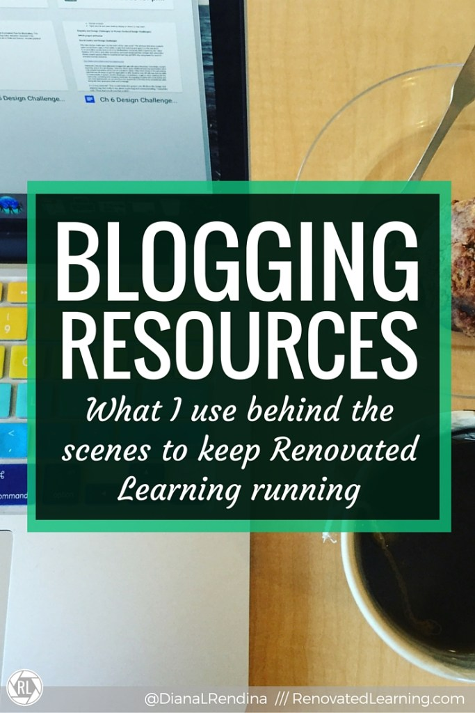 Blogging Resources: What I use behind the scenes to keep Renovated Learning running