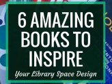 AASL Post: 6 Amazing Books to Inspire Your Library Space Design | Want to change up your library space? Check out these books for some great recommendations.