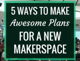 5 Ways to Make Awesome Plans for a New Makerspace | Starting a makerspace from scratch can be daunting. Here's five things to do to help you make plans and get started.