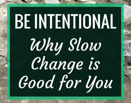 Be Intentional: Why Slow Change is Good for You | When changing something (your library space, your classroom, your life) quick, sudden change can be jarring. Being slow, deliberate and intentional can have power and make changes longer lasting.