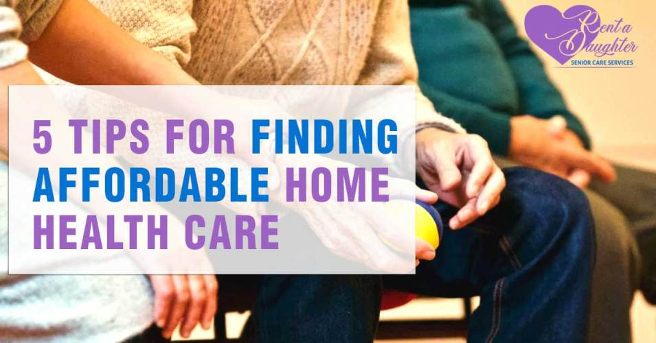 5 Tips For Finding Affordable Home Health Care