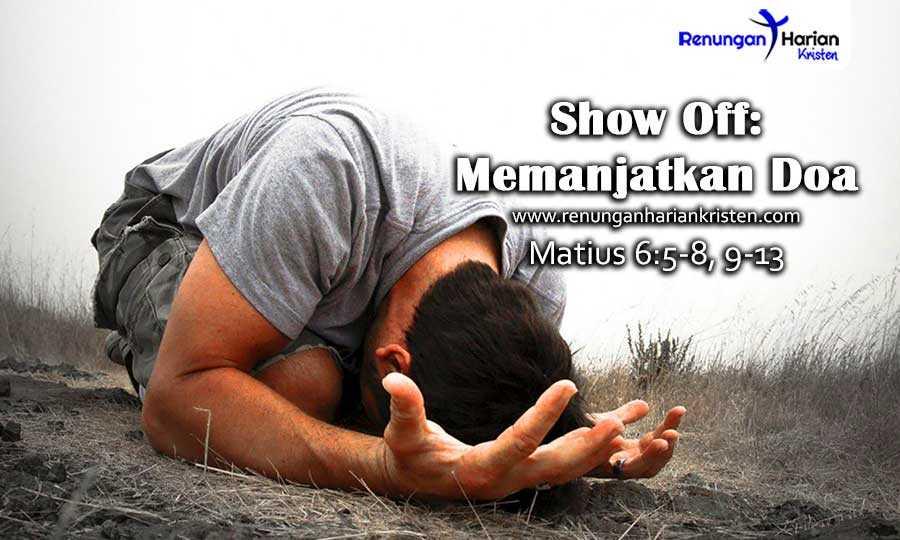 Renungan Harian Matius 6:5-8 | Show Off: Memanjatkan Doa