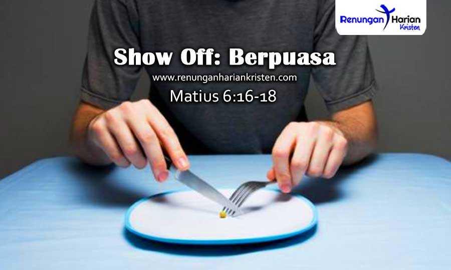 Renungan-Harian-Matius-6-16-18-Show-Off-Berpuasa