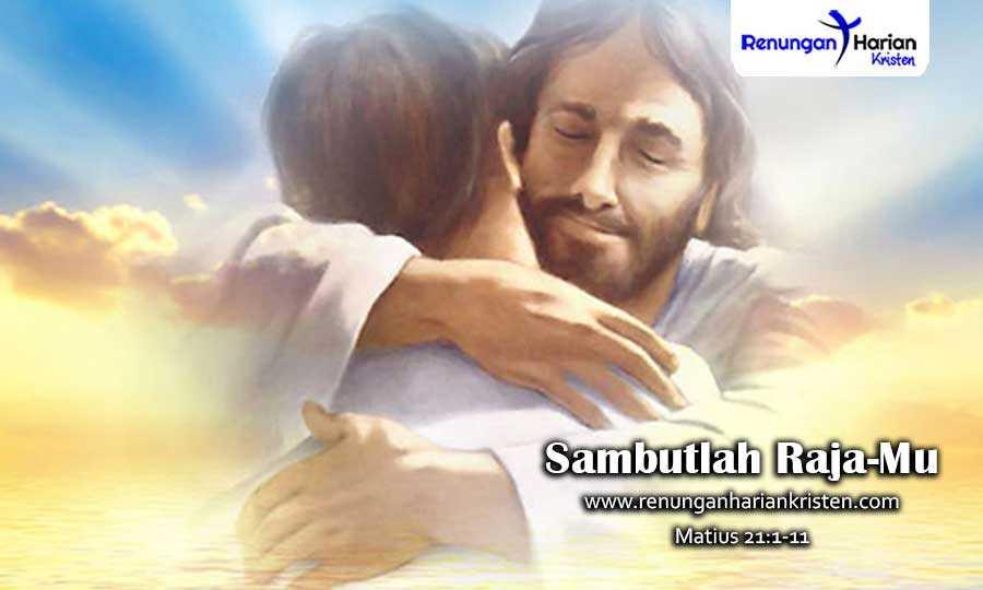 Renungan-Harian-Matius-21-1-11-Sambutlah-Raja-Mu