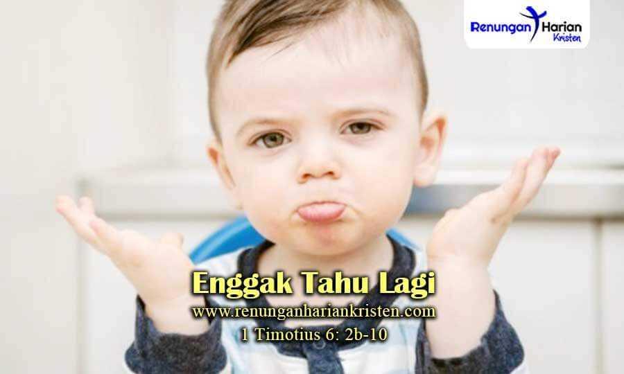Renungan-Harian-1-Timotius-6-2b-10-Enggak-Tahu-Lagi