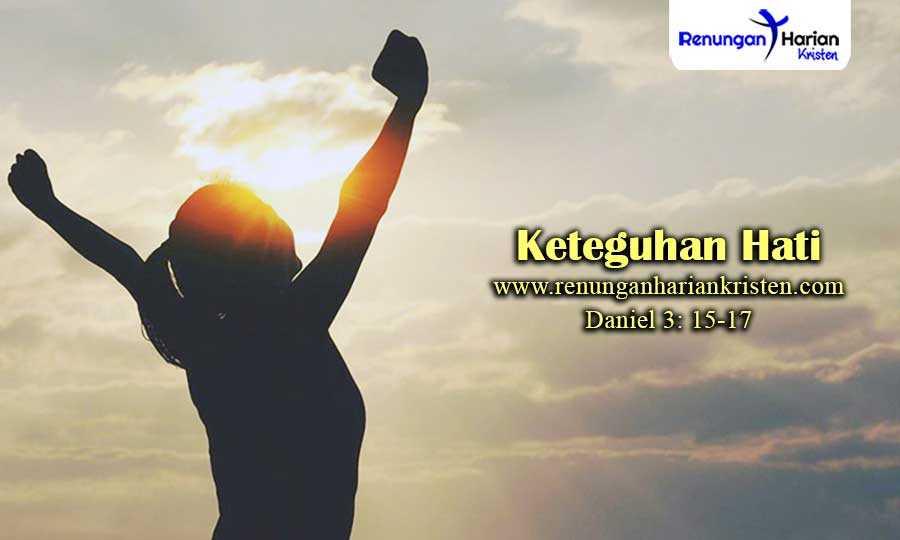Renungan-Harian-Daniel-3-15-17-Keteguhan-Hati