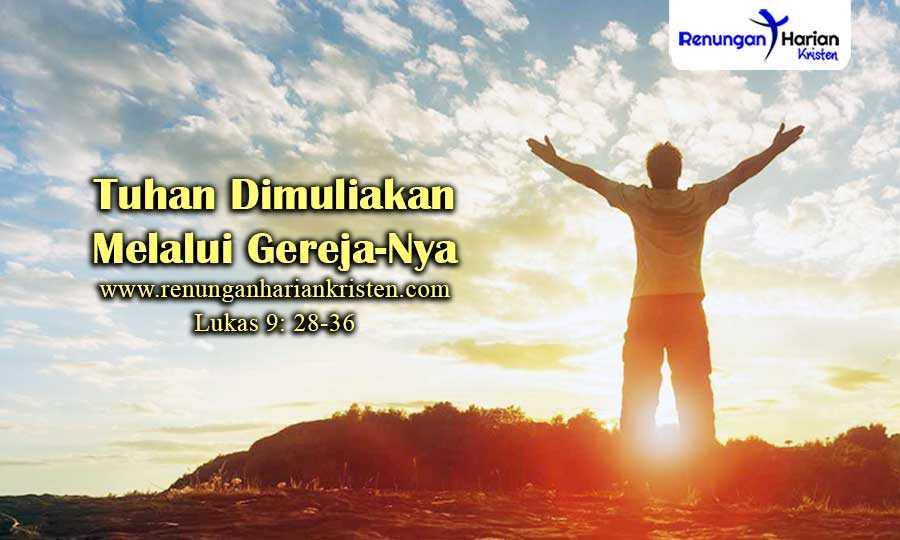 Khotbah-Kristen-Lukas-9-28-36-Tuhan-Dimuliakan-Melalui-Gereja-Nya