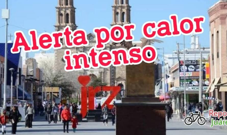 Hoy alerta por calor intenso – Ciudad Juárez