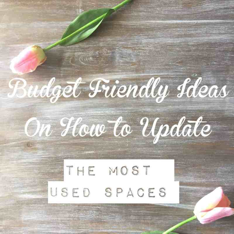 Budget Friendly Ideas on How to Update the Most Used Spaces