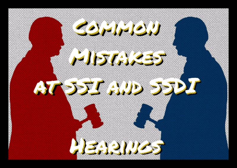 Common Mistakes made at hearing by Social Security Disability Applications.