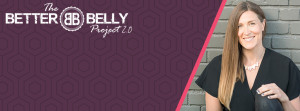 The Better Belly Project 2.0 : FREE registration ! 1 The Better Belly Project 2.0 : FREE registration !
