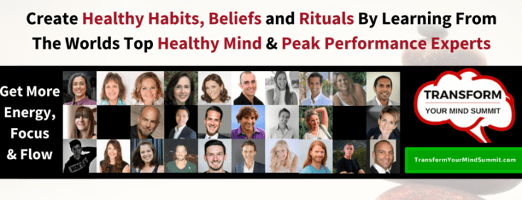 Transform Your Mind:  FREE Summit on Creating Healthy Habits, Beliefs and Rituals 7 Transform Your Mind:  FREE Summit on Creating Healthy Habits, Beliefs and Rituals