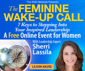 The Next Evolutionary Step In YOUR Feminine Leadership: from the ShiftNetwork 14 The Next Evolutionary Step In YOUR Feminine Leadership: from the ShiftNetwork