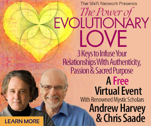 The Power of Evolutionary Love-Andrew Harvey & Chris Saade: FREE from  the ShiftNetwork 1 The Power of Evolutionary Love-Andrew Harvey & Chris Saade: FREE from  the ShiftNetwork