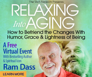 Relaxing Into Aging with Ram Dass:  FREE from the ShiftNetwork 4 Relaxing Into Aging with Ram Dass:  FREE from the ShiftNetwork