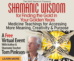 ShamanicAging intro rectangle 1 - Shamanic Wisdom & Finding the Gold in Your Golden Years; Tom Pinkson: FREE from the ShiftNetwork