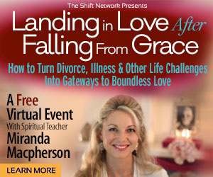 How to Turn Divorce, Illness & Other Life Challenges Into Gateways to Boundless Love,  by Miranda MacPherson: FREE from the Shift Network 1 How to Turn Divorce, Illness & Other Life Challenges Into Gateways to Boundless Love,  by Miranda MacPherson: FREE from the Shift Network