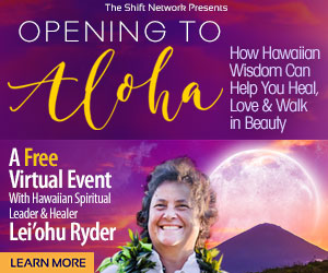 Opening To Aloha: How Hawaiian Wisdom Can Help You Heal, Love & Walk in Beauty! with Lei'ohu Ryder FREE from the ShiftNetwork 4 Opening To Aloha: How Hawaiian Wisdom Can Help You Heal, Love & Walk in Beauty! with Lei'ohu Ryder FREE from the ShiftNetwork