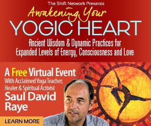 Awakening your Yogic Heart with Saul David Raye: FREE from the ShiftNetwork 4 Awakening your Yogic Heart with Saul David Raye: FREE from the ShiftNetwork