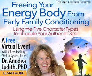 Freeing Your Energy Body From Early Family Conditioning: with Dr Anodea Judith: FREE from the ShiftNetwork 1 Freeing Your Energy Body From Early Family Conditioning: with Dr Anodea Judith: FREE from the ShiftNetwork