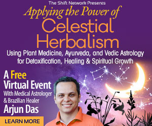 Applying the Power of Celestial Herbalism a FREE online workshop with Arjun Das from the Shift Network 4 Applying the Power of Celestial Herbalism a FREE online workshop with Arjun Das from the Shift Network
